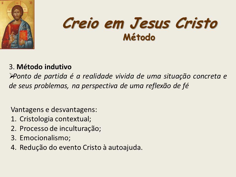 Creio em Jesus Cristo Método 3. Método indutivo Ponto de partida é a realidade vivida de uma situação concreta e de seus problemas, na perspectiva de