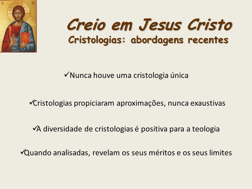 Creio em Jesus Cristo Cristologias: abordagens recentes Nunca houve uma cristologia única Cristologias propiciaram aproximações, nunca exaustivas A di