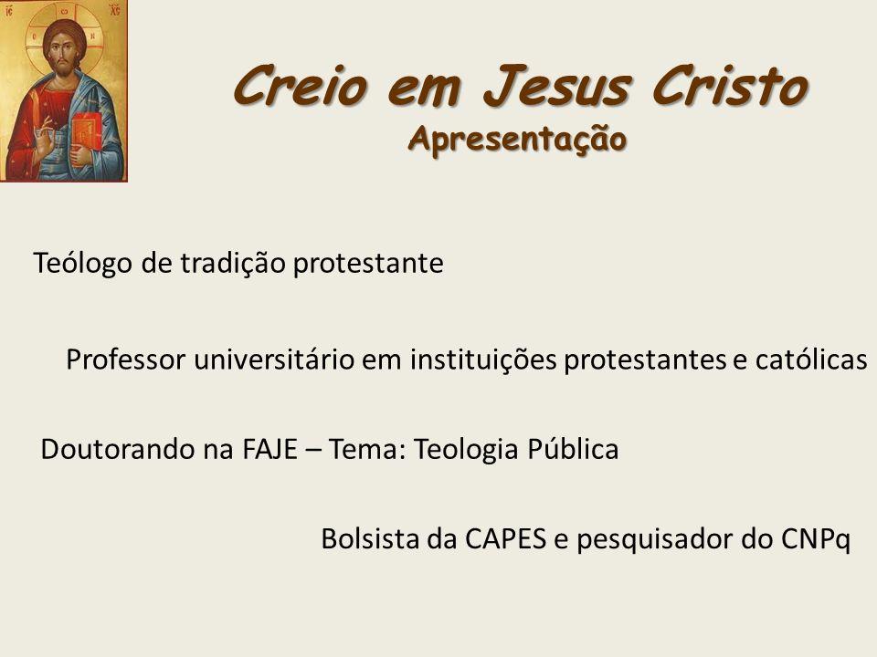 Creio em Jesus Cristo Apresentação Teólogo de tradição protestante Professor universitário em instituições protestantes e católicas Doutorando na FAJE