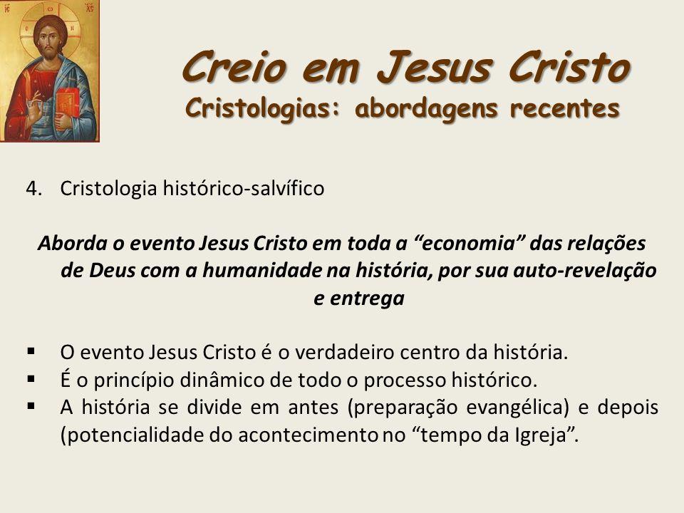 Creio em Jesus Cristo Cristologias: abordagens recentes 4.Cristologia histórico-salvífico Aborda o evento Jesus Cristo em toda a economia das relações