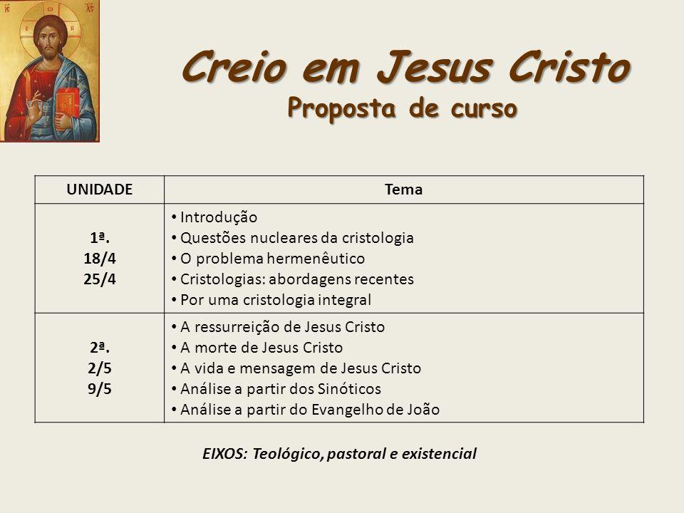 Creio em Jesus Cristo Cristologias: abordagens recentes 7.Cristologia inter-religiosa Prática do encontro inter-religioso, visando descobrir, nesse largo contexto, a especificidade da fé cristã e a unicidade de Jesus Cristo.