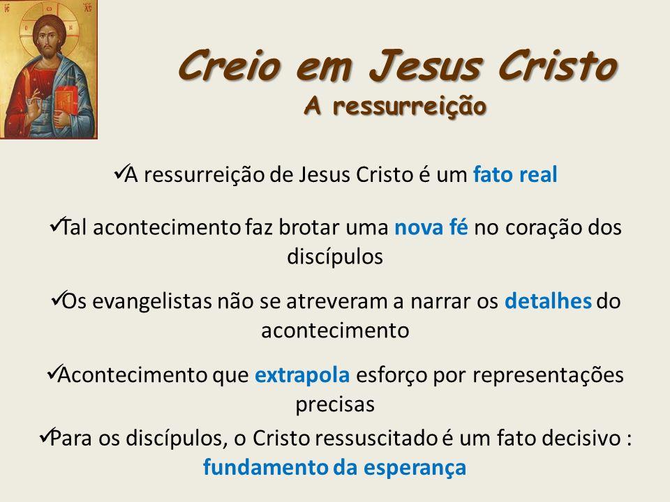 Creio em Jesus Cristo A ressurreição A ressurreição de Jesus Cristo é um fato real Os evangelistas não se atreveram a narrar os detalhes do acontecime