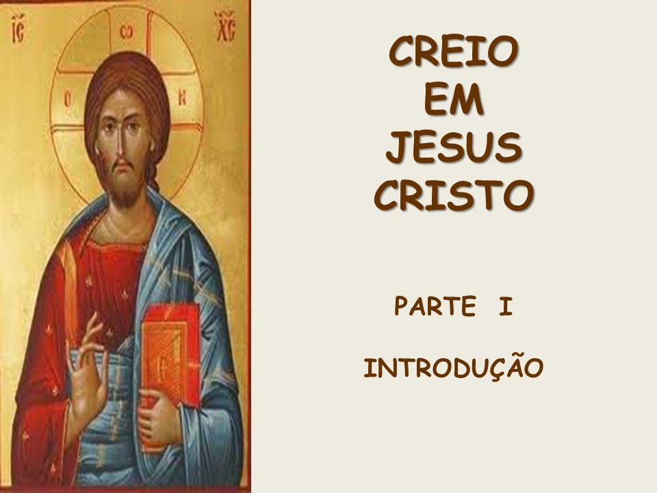 Creio em Jesus Cristo Introdução E vós, quem dizeis que eu sou.