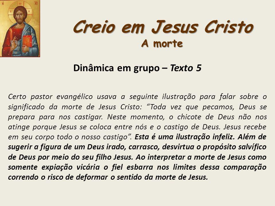 Creio em Jesus Cristo A morte Dinâmica em grupo – Texto 5 Certo pastor evangélico usava a seguinte ilustração para falar sobre o significado da morte