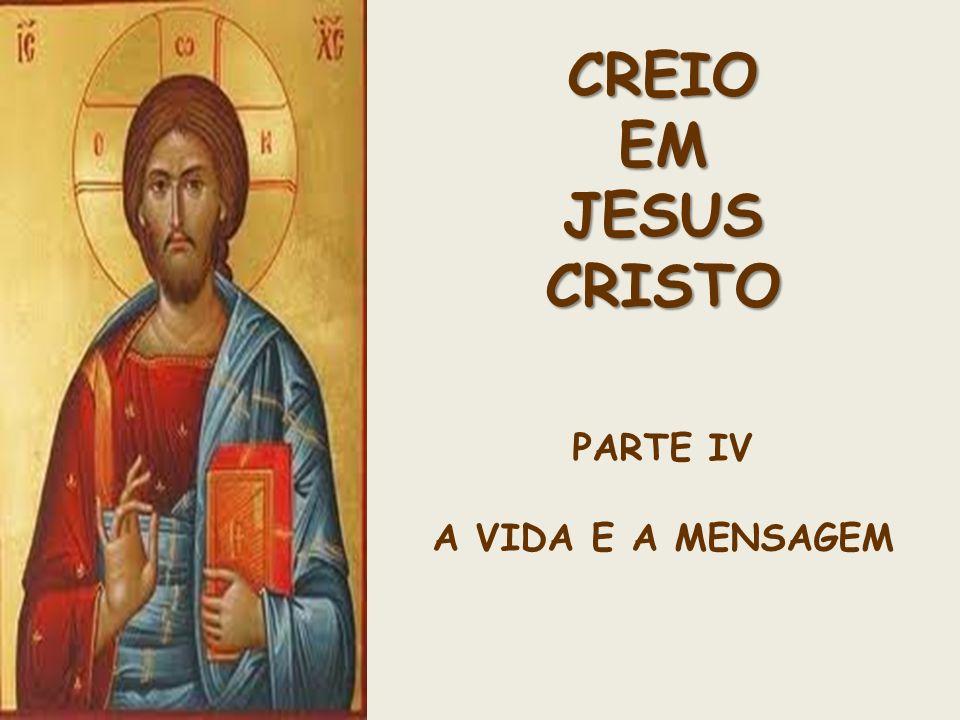 CREIO EM JESUS CRISTO PARTE IV A VIDA E A MENSAGEM