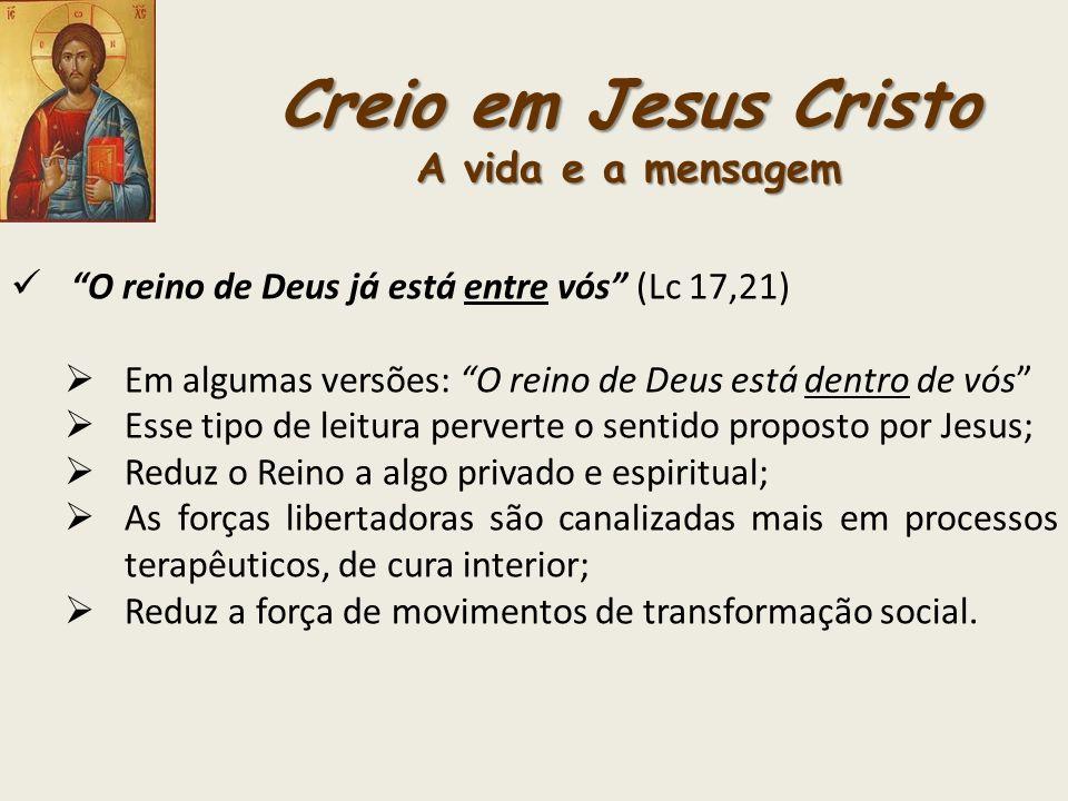 Creio em Jesus Cristo A vida e a mensagem O reino de Deus já está entre vós (Lc 17,21) Em algumas versões: O reino de Deus está dentro de vós Esse tip