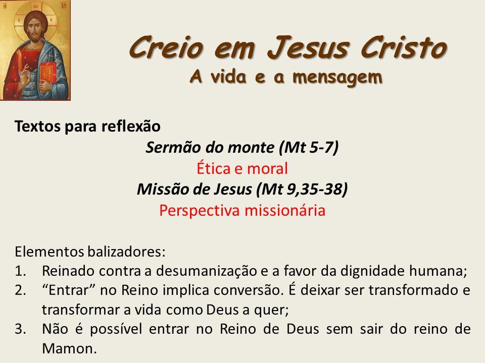 Creio em Jesus Cristo A vida e a mensagem Textos para reflexão Sermão do monte (Mt 5-7) Ética e moral Missão de Jesus (Mt 9,35-38) Perspectiva mission