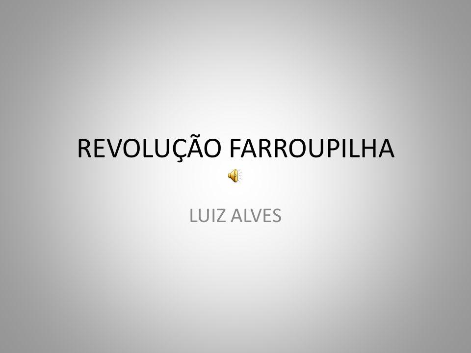 REVOLUÇÃO FARROUPILHA LUIZ ALVES