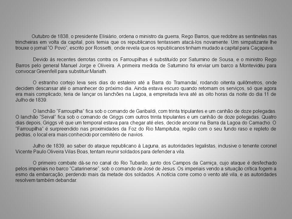 Outubro de 1838, o presidente Elisiário, ordena o ministro da guerra, Rego Barros, que redobre as sentinelas nas trincheiras em volta da capital, pois
