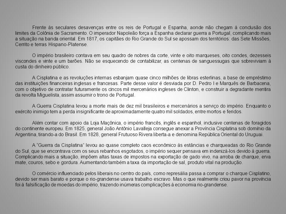 Frente às seculares desavenças entre os reis de Portugal e Espanha, aonde não chegam à conclusão dos limites da Colônia de Sacramento. O imperador Nap