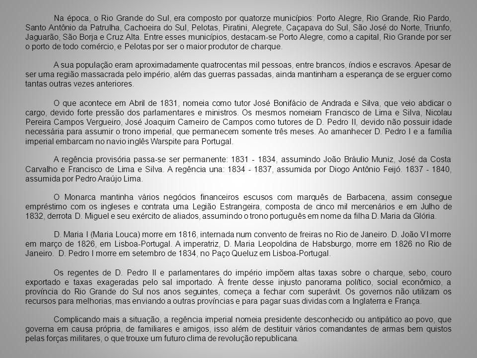 Na época, o Rio Grande do Sul, era composto por quatorze municípios: Porto Alegre, Rio Grande, Rio Pardo, Santo Antônio da Patrulha, Cachoeira do Sul,