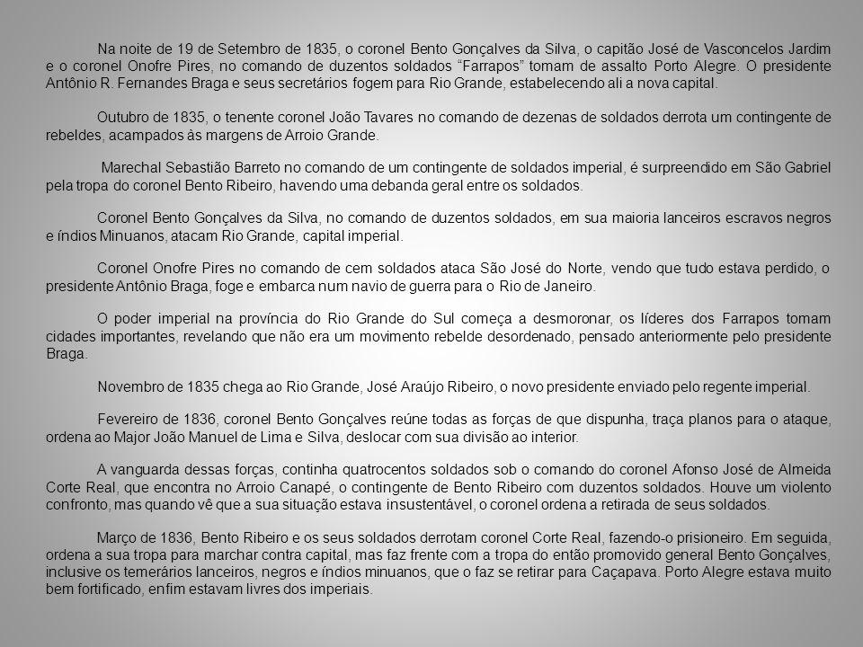 Na noite de 19 de Setembro de 1835, o coronel Bento Gonçalves da Silva, o capitão José de Vasconcelos Jardim e o coronel Onofre Pires, no comando de d