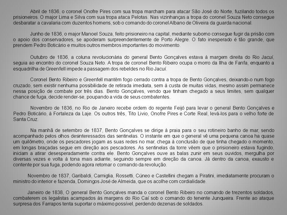 Abril de 1836, o coronel Onofre Pires com sua tropa marcham para atacar São José do Norte, fuzilando todos os prisioneiros. O major Lima e Silva com s