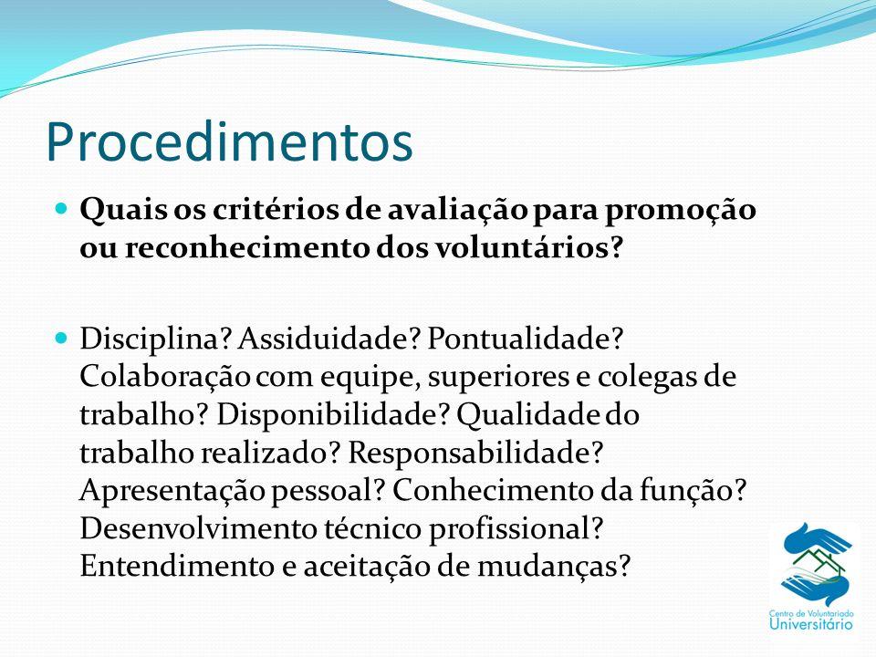 Procedimentos Quais os critérios de avaliação para promoção ou reconhecimento dos voluntários? Disciplina? Assiduidade? Pontualidade? Colaboração com