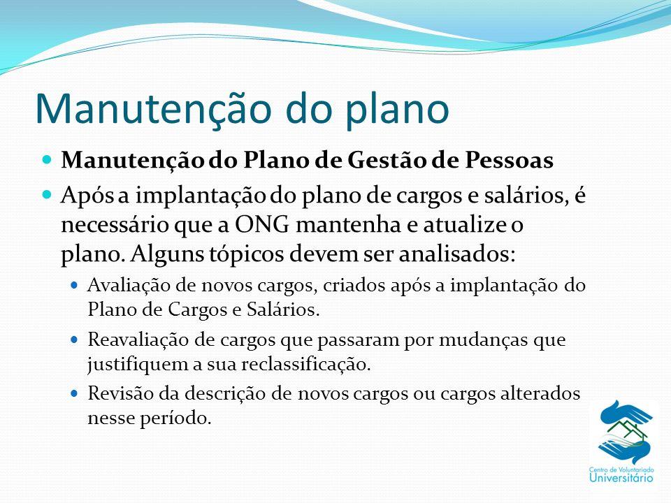 Manutenção do plano Manutenção do Plano de Gestão de Pessoas Após a implantação do plano de cargos e salários, é necessário que a ONG mantenha e atual