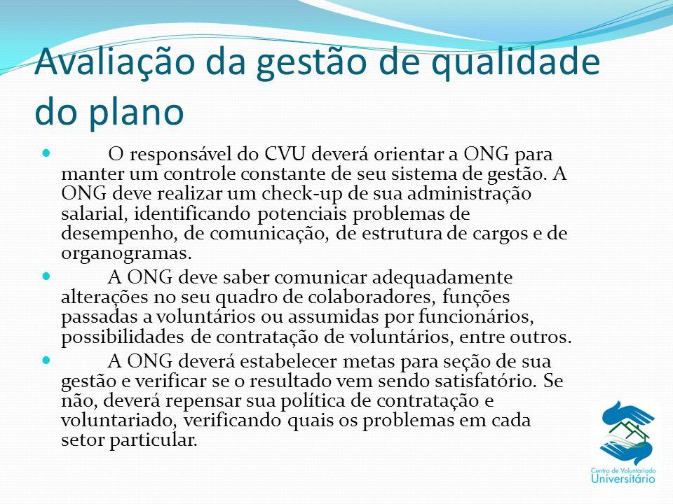 Avaliação da gestão de qualidade do plano O responsável do CVU deverá orientar a ONG para manter um controle constante de seu sistema de gestão. A ONG