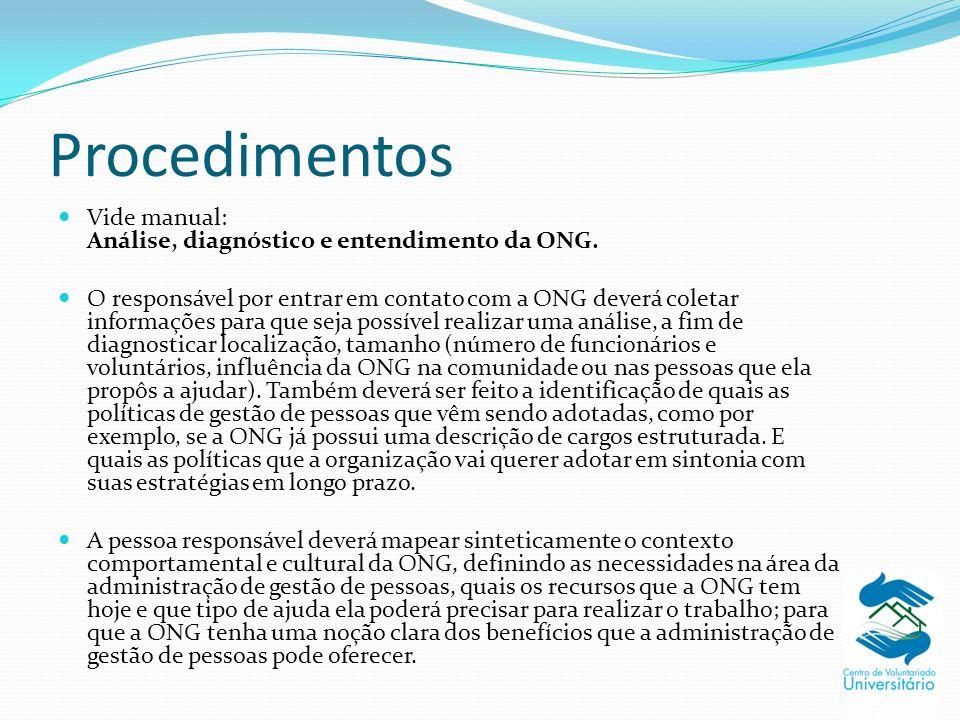 Procedimentos Vide manual: Análise, diagnóstico e entendimento da ONG. O responsável por entrar em contato com a ONG deverá coletar informações para q