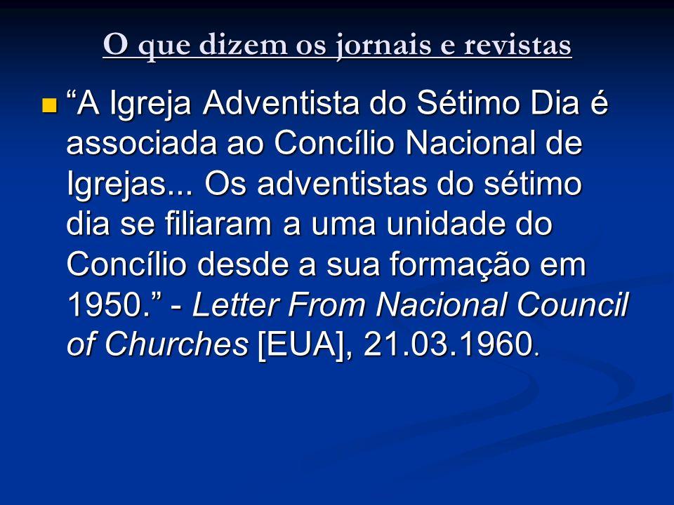 O que dizem os jornais e revistas A Igreja Adventista do Sétimo Dia é associada ao Concílio Nacional de Igrejas... Os adventistas do sétimo dia se fil