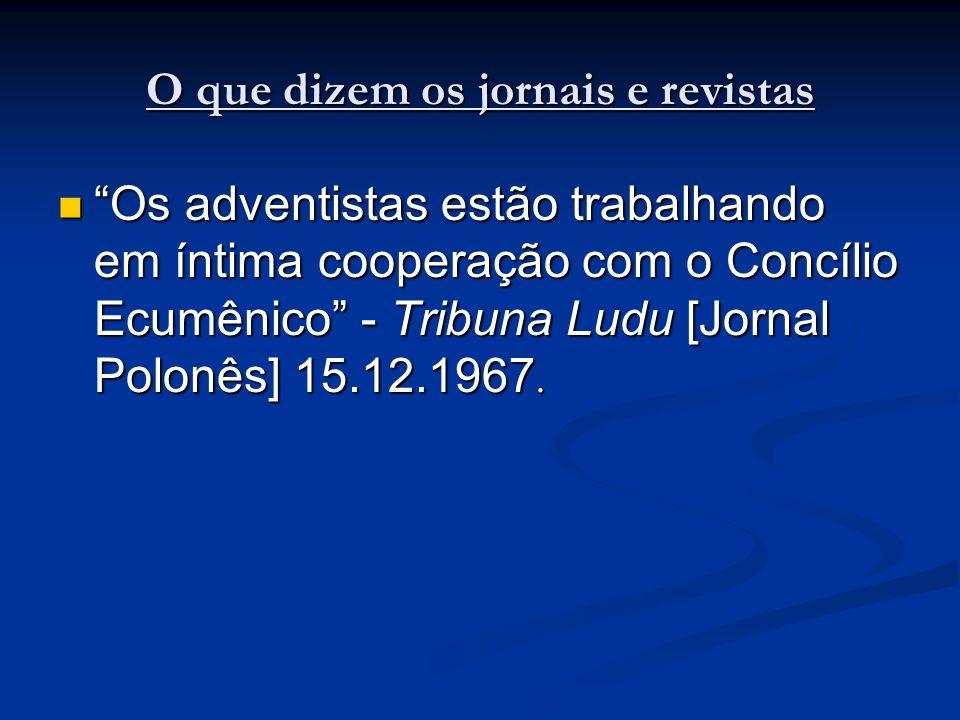 O que dizem os jornais e revistas Os adventistas estão trabalhando em íntima cooperação com o Concílio Ecumênico - Tribuna Ludu [Jornal Polonês] 15.12.1967.