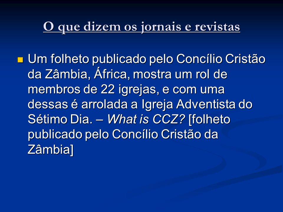 O que dizem os jornais e revistas Um folheto publicado pelo Concílio Cristão da Zâmbia, África, mostra um rol de membros de 22 igrejas, e com uma dessas é arrolada a Igreja Adventista do Sétimo Dia.