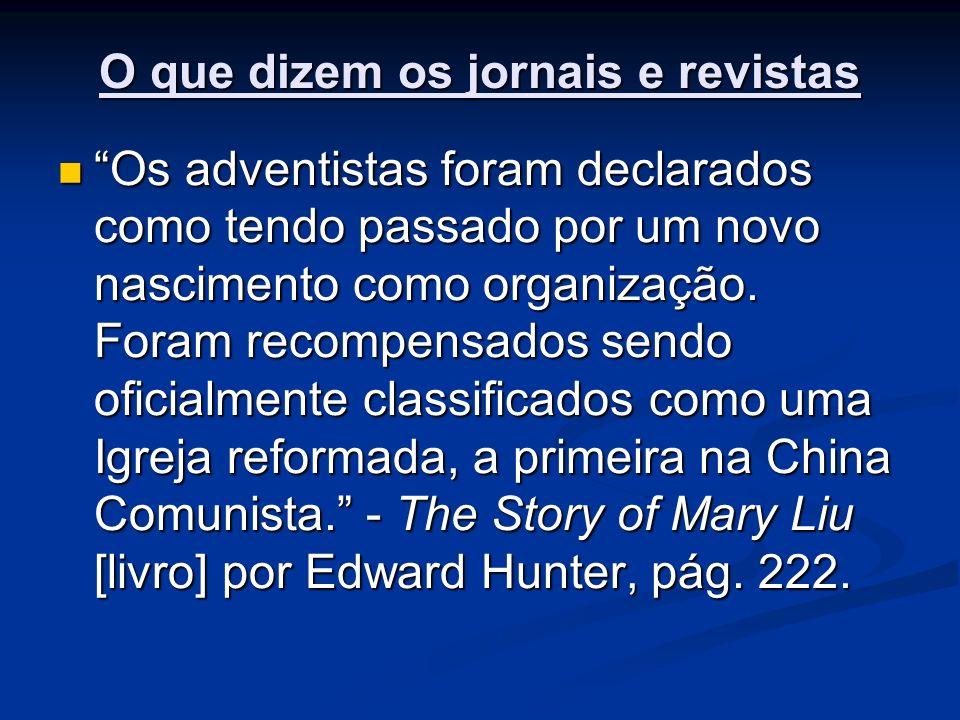 O que dizem os jornais e revistas Os adventistas foram declarados como tendo passado por um novo nascimento como organização. Foram recompensados send
