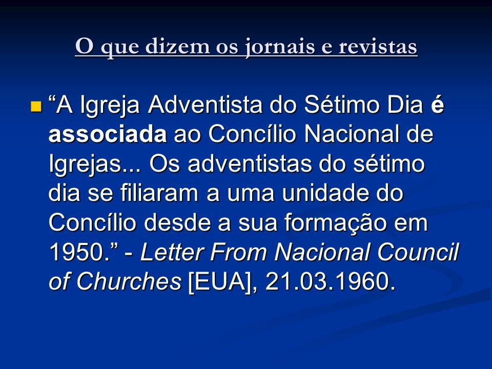 O que dizem os jornais e revistas A Igreja Adventista do Sétimo Dia é associada ao Concílio Nacional de Igrejas...