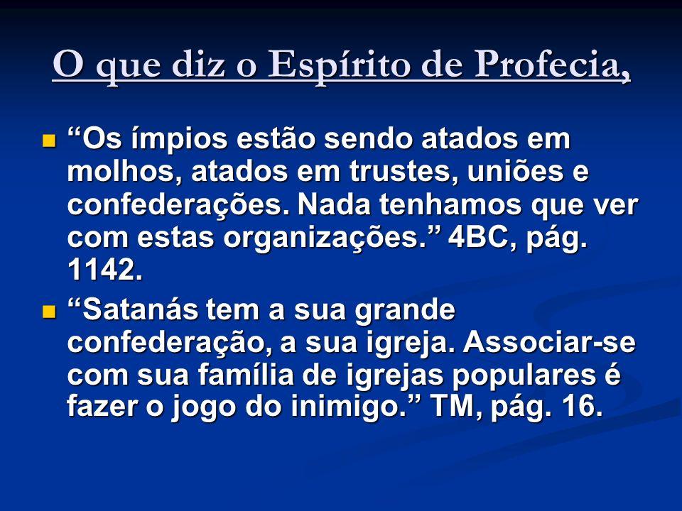 O que diz o Espírito de Profecia, Os ímpios estão sendo atados em molhos, atados em trustes, uniões e confederações. Nada tenhamos que ver com estas o