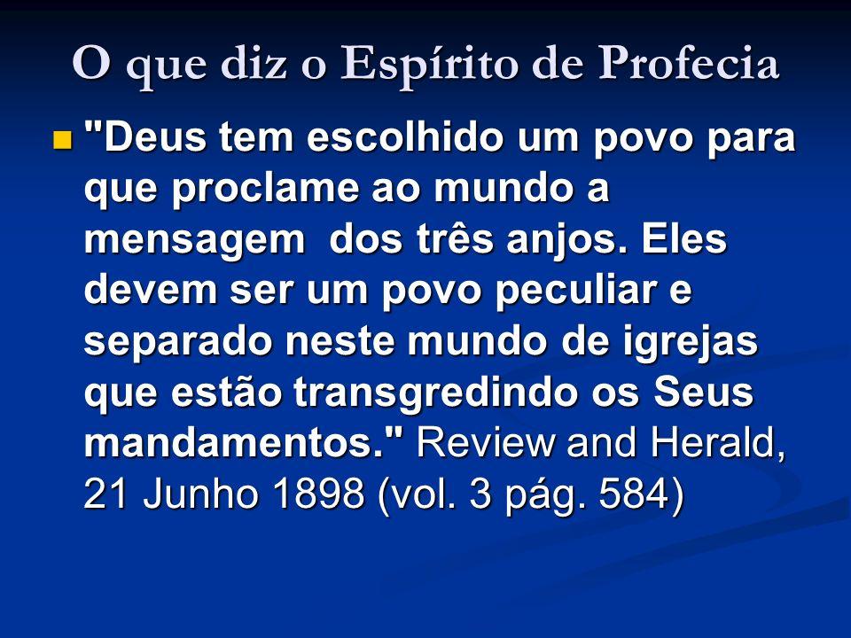 O que diz o Espírito de Profecia Deus tem escolhido um povo para que proclame ao mundo a mensagem dos três anjos.