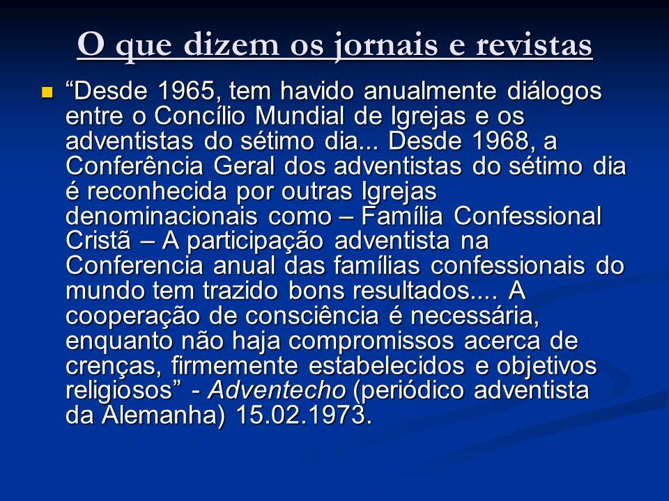 O que dizem os jornais e revistas Desde 1965, tem havido anualmente diálogos entre o Concílio Mundial de Igrejas e os adventistas do sétimo dia...