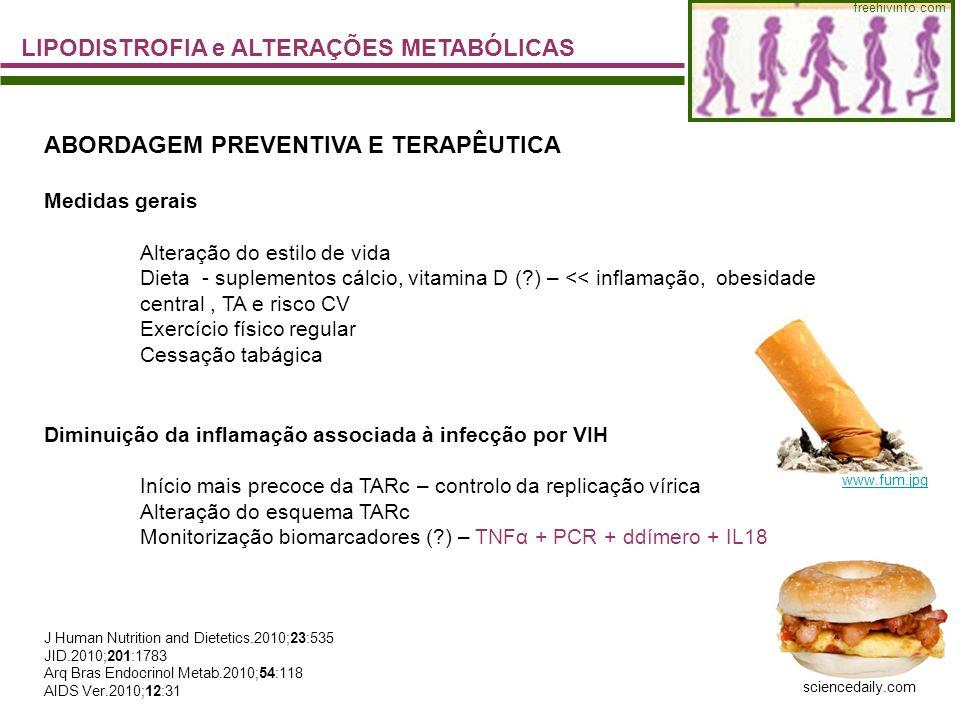 freehivinfo.com sciencedaily.com LIPODISTROFIA e ALTERAÇÕES METABÓLICAS ABORDAGEM PREVENTIVA E TERAPÊUTICA Medidas gerais Alteração do estilo de vida