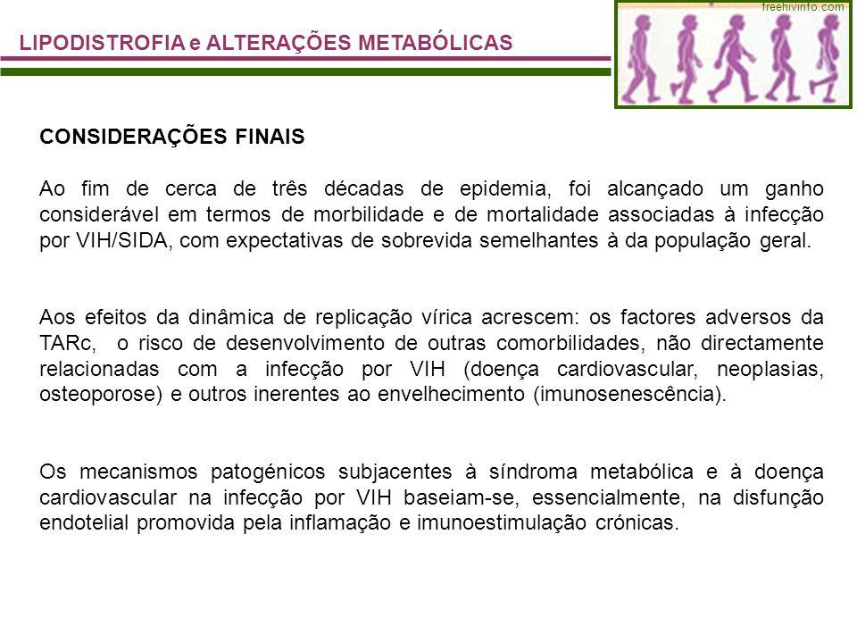 freehivinfo.com LIPODISTROFIA e ALTERAÇÕES METABÓLICAS CONSIDERAÇÕES FINAIS Ao fim de cerca de três décadas de epidemia, foi alcançado um ganho consid