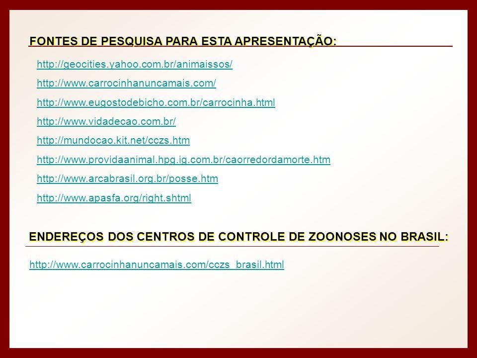 FONTES DE PESQUISA PARA ESTA APRESENTAÇÃO: http://geocities.yahoo.com.br/animaissos/ http://www.carrocinhanuncamais.com/ http://www.eugostodebicho.com