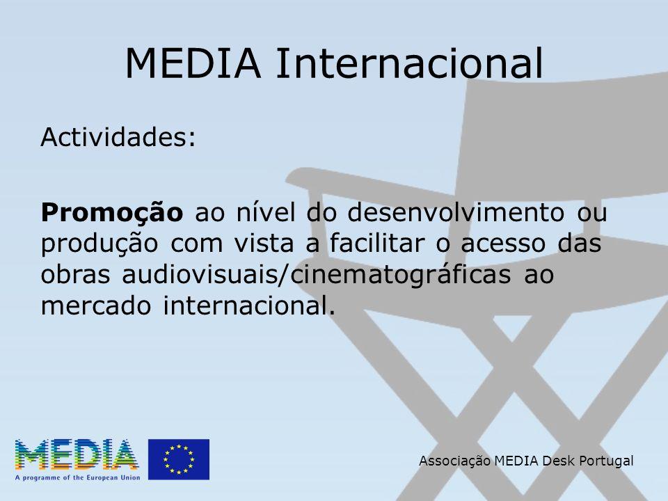 Associação MEDIA Desk Portugal MEDIA Internacional Actividades: Promoção ao nível do desenvolvimento ou produção com vista a facilitar o acesso das obras audiovisuais/cinematográficas ao mercado internacional.