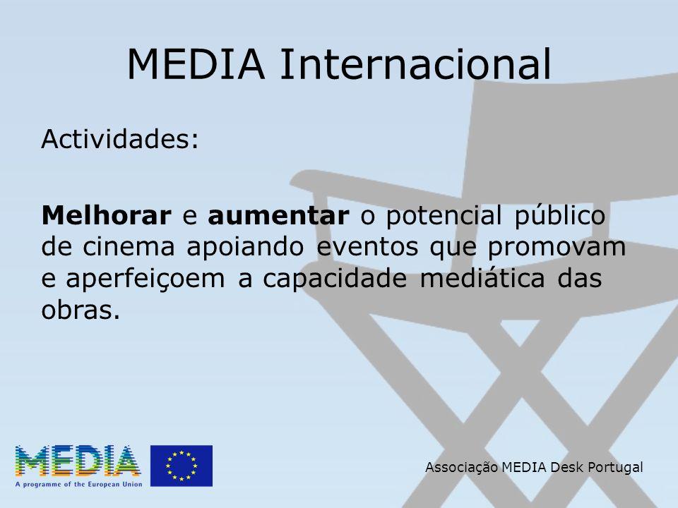 Associação MEDIA Desk Portugal MEDIA Internacional Actividades: Melhorar e aumentar o potencial público de cinema apoiando eventos que promovam e aperfeiçoem a capacidade mediática das obras.