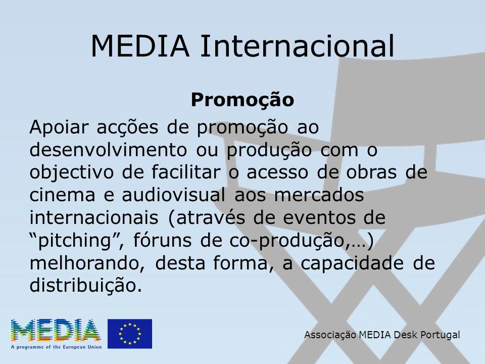 Associação MEDIA Desk Portugal MEDIA Internacional Promoção Apoiar acções de promoção ao desenvolvimento ou produção com o objectivo de facilitar o acesso de obras de cinema e audiovisual aos mercados internacionais (através de eventos de pitching, fóruns de co-produção,…) melhorando, desta forma, a capacidade de distribuição.