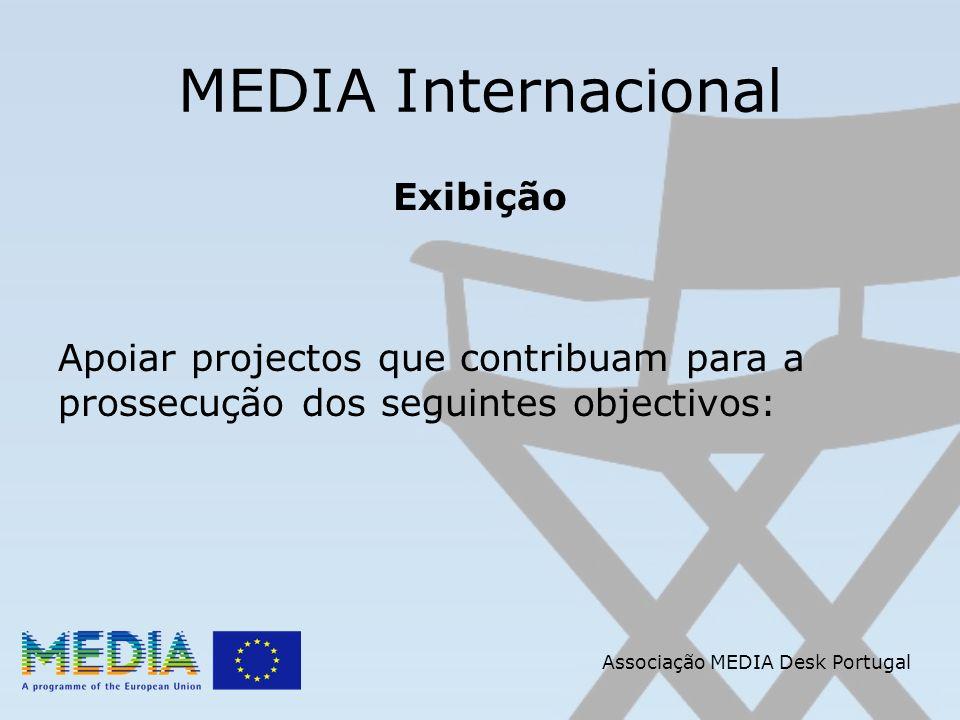 Associação MEDIA Desk Portugal MEDIA Internacional Exibição Apoiar projectos que contribuam para a prossecução dos seguintes objectivos: