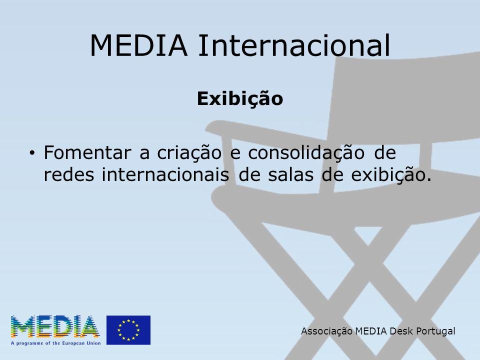 Associação MEDIA Desk Portugal MEDIA Internacional Exibição Fomentar a criação e consolidação de redes internacionais de salas de exibição.