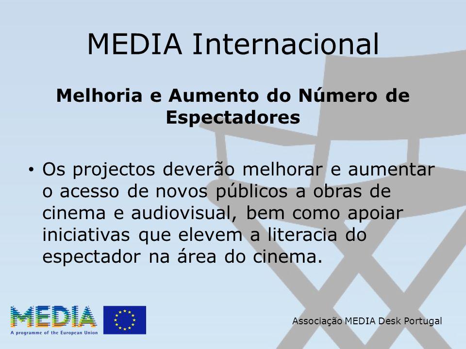 Associação MEDIA Desk Portugal MEDIA Internacional Melhoria e Aumento do Número de Espectadores Os projectos deverão melhorar e aumentar o acesso de novos públicos a obras de cinema e audiovisual, bem como apoiar iniciativas que elevem a literacia do espectador na área do cinema.