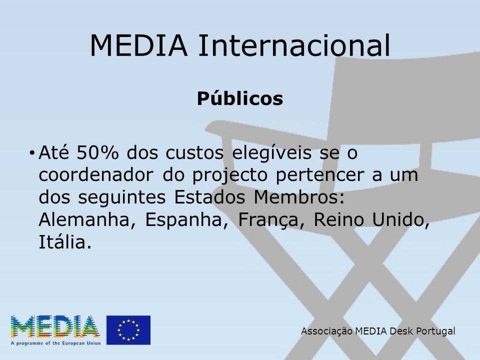 Associação MEDIA Desk Portugal MEDIA Internacional Públicos Até 50% dos custos elegíveis se o coordenador do projecto pertencer a um dos seguintes Estados Membros: Alemanha, Espanha, França, Reino Unido, Itália.