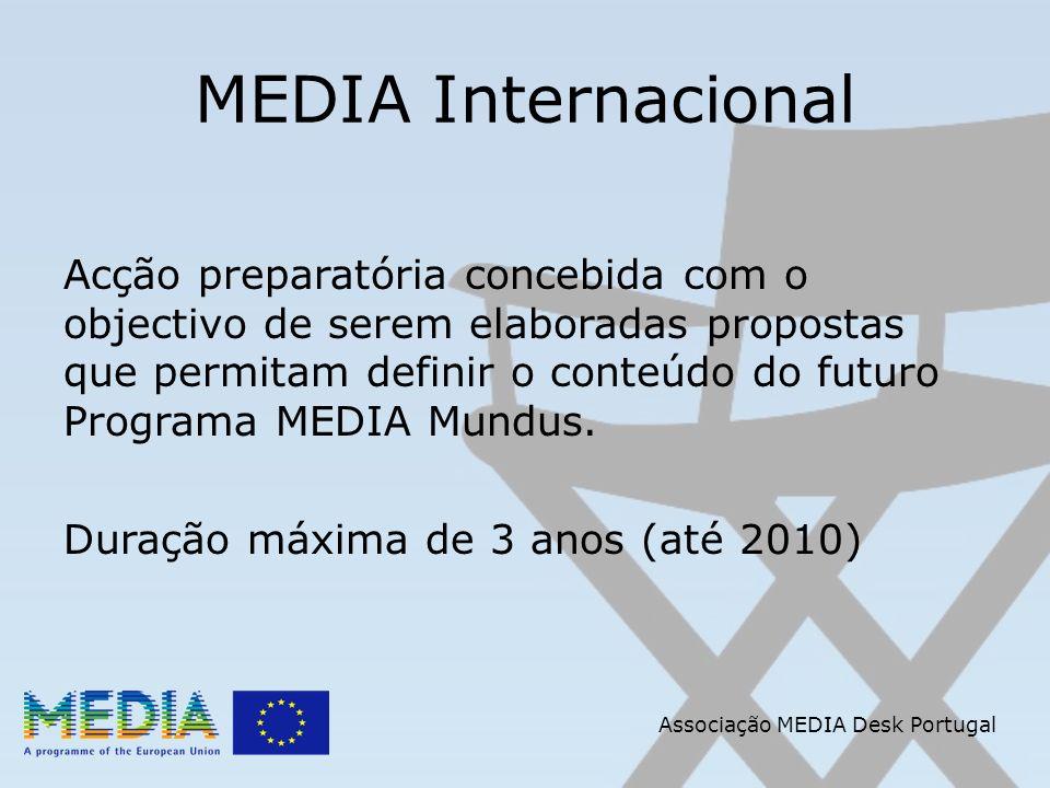 Associação MEDIA Desk Portugal MEDIA Internacional Acção preparatória concebida com o objectivo de serem elaboradas propostas que permitam definir o conteúdo do futuro Programa MEDIA Mundus.
