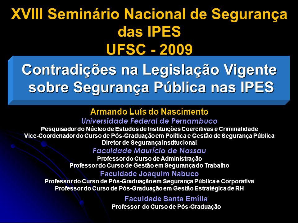XVIII Seminário Nacional de Segurança das IPES UFSC - 2009 Armando Luís do Nascimento Universidade Federal de Pernambuco Pesquisador do Núcleo de Estu
