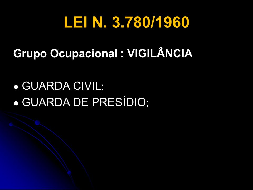 LEI N. 3.780/1960 Grupo Ocupacional : VIGILÂNCIA GUARDA CIVIL ; GUARDA DE PRESÍDIO ;