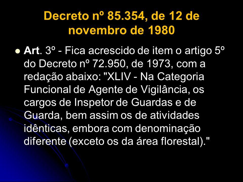 Decreto nº 85.354, de 12 de novembro de 1980 Art. 3º - Fica acrescido de item o artigo 5º do Decreto nº 72.950, de 1973, com a redação abaixo: