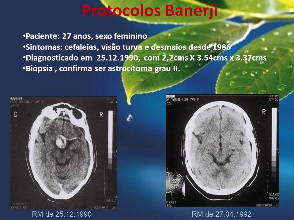 Protocolos Banerji Paciente: 27 anos, sexo feminino Sintomas: cefaleias, visão turva e desmaios desde 1986 Diagnosticado em 25.12.1990, com 2,2cms X 3