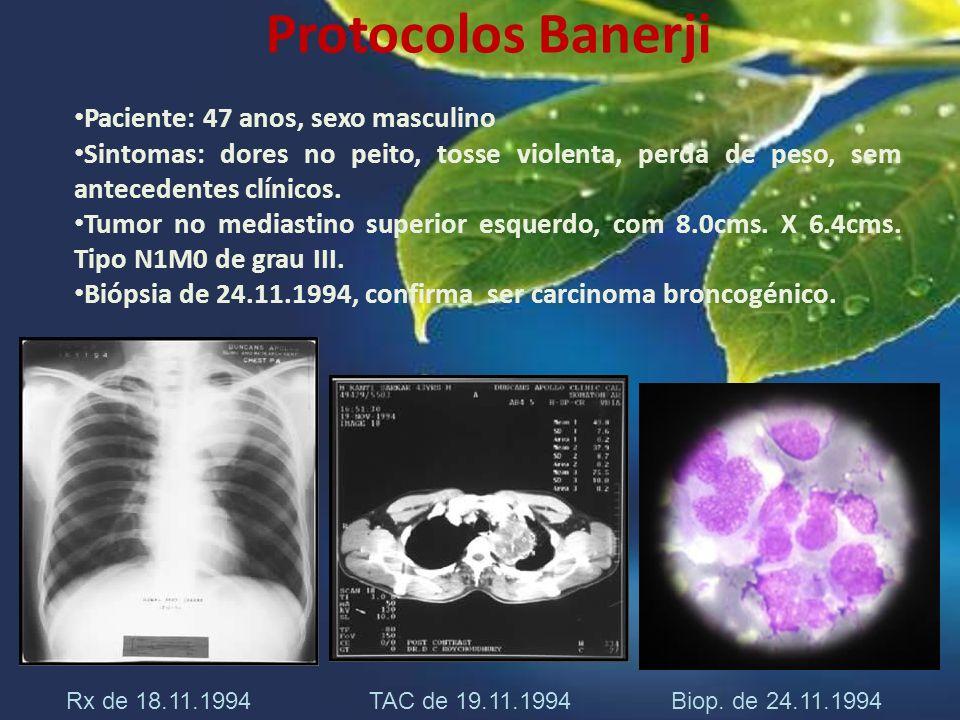 Protocolos Banerji Paciente: 47 anos, sexo masculino Sintomas: dores no peito, tosse violenta, perda de peso, sem antecedentes clínicos. Tumor no medi
