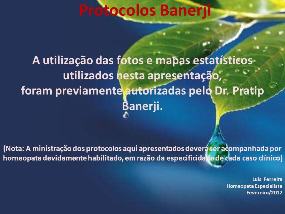 Protocolos Banerji A utilização das fotos e mapas estatísticos utilizados nesta apresentação, foram previamente autorizadas pelo Dr. Pratip Banerji. (