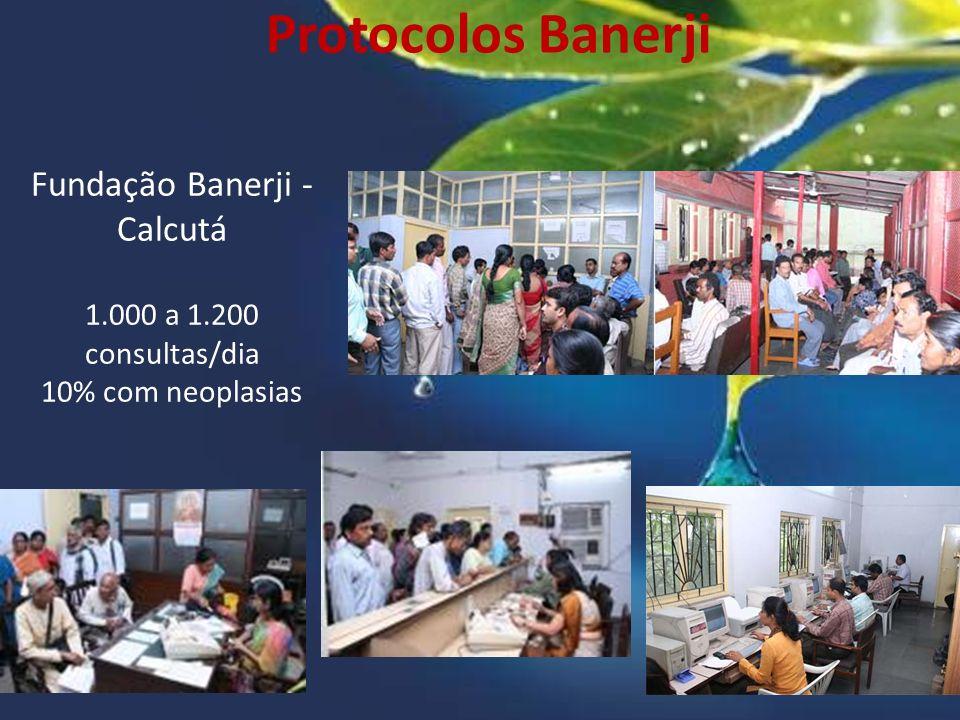 Protocolos Banerji Fundação Banerji - Calcutá 1.000 a 1.200 consultas/dia 10% com neoplasias
