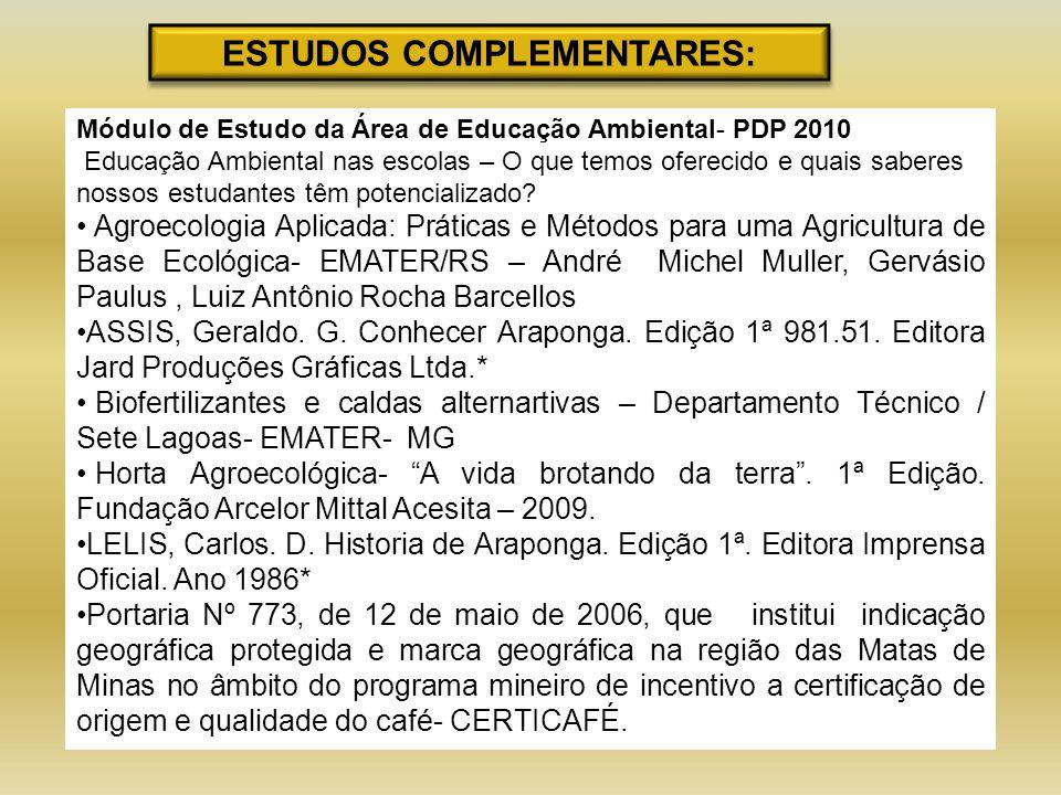 ESTUDOS COMPLEMENTARES: Módulo de Estudo da Área de Educação Ambiental- PDP 2010 Educação Ambiental nas escolas – O que temos oferecido e quais sabere