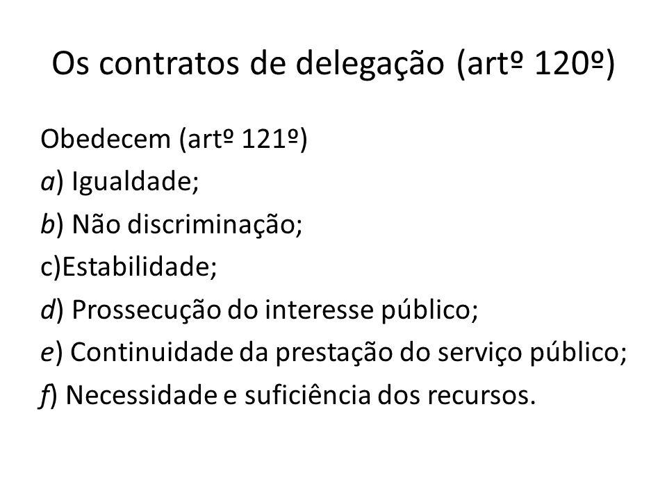 Os contratos de delegação (artº 120º) Obedecem (artº 121º) a) Igualdade; b) Não discriminação; c)Estabilidade; d) Prossecução do interesse público; e)