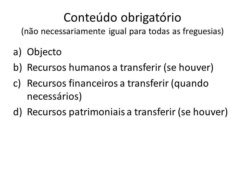 Conteúdo obrigatório (não necessariamente igual para todas as freguesias) a)Objecto b)Recursos humanos a transferir (se houver) c)Recursos financeiros
